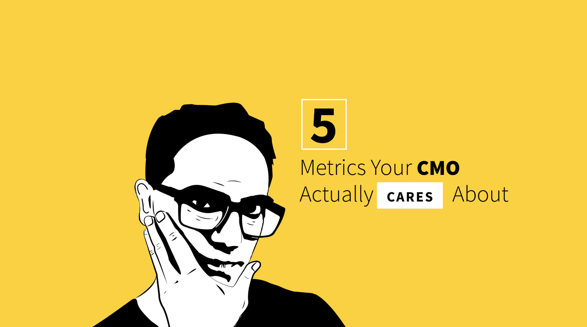 5 Most Important Marketing Metrics Your CMO Actually Cares About