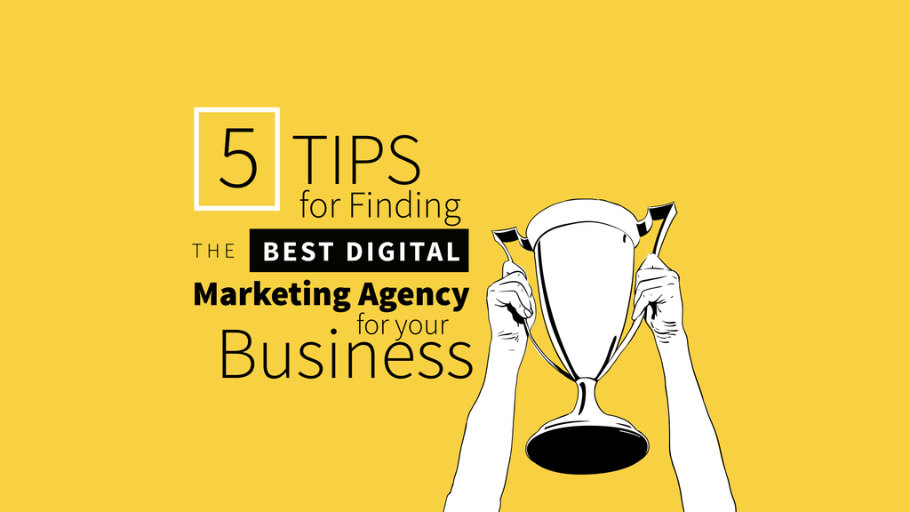 5 Tips for Finding the Best Digital Marketing Agency