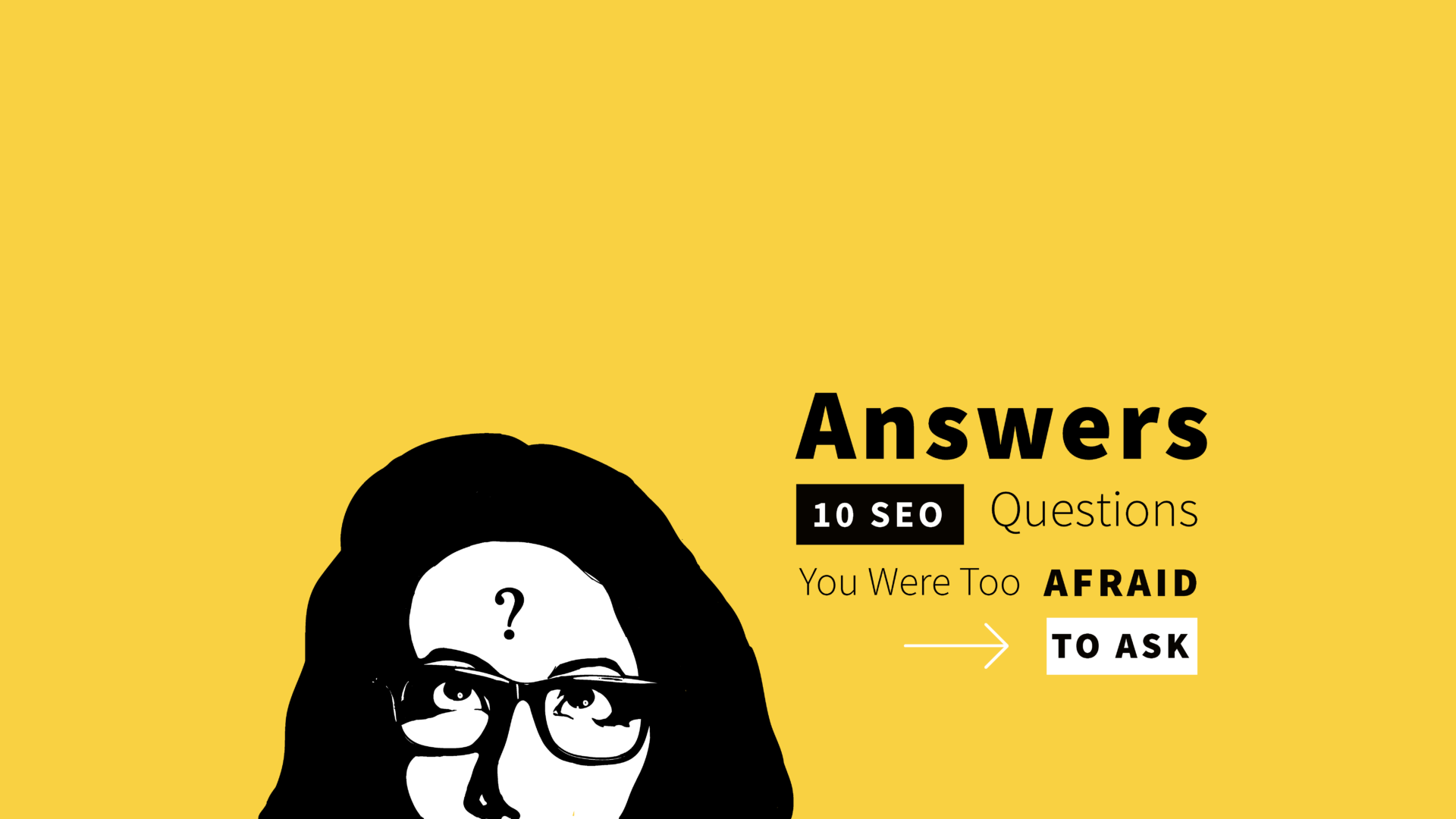 Answers to 10 SEO Questions You Might Have But Were Too Afraid to Ask Your CMO