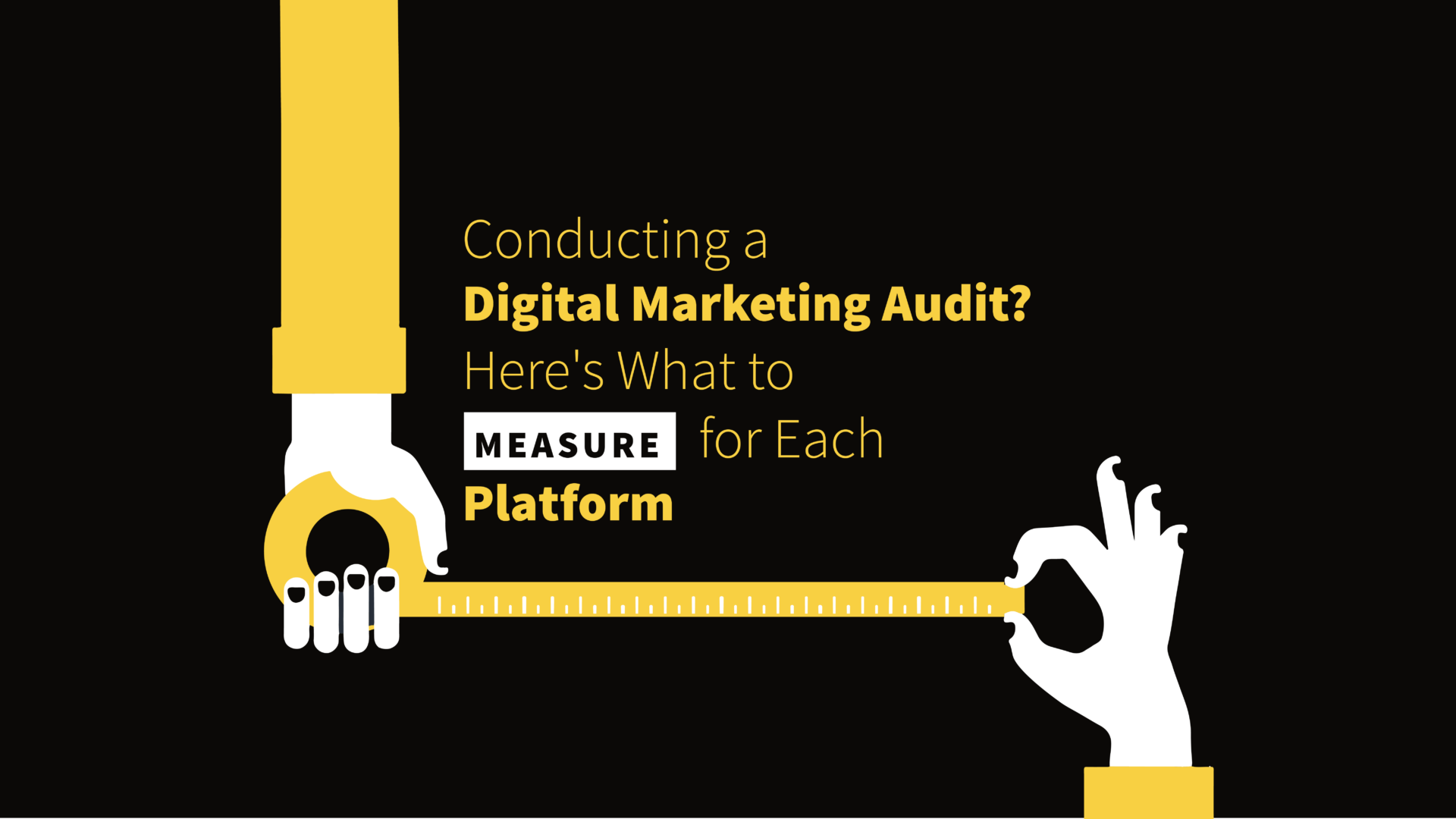 Conducting a Digital Marketing Audit? Here's What to Measure