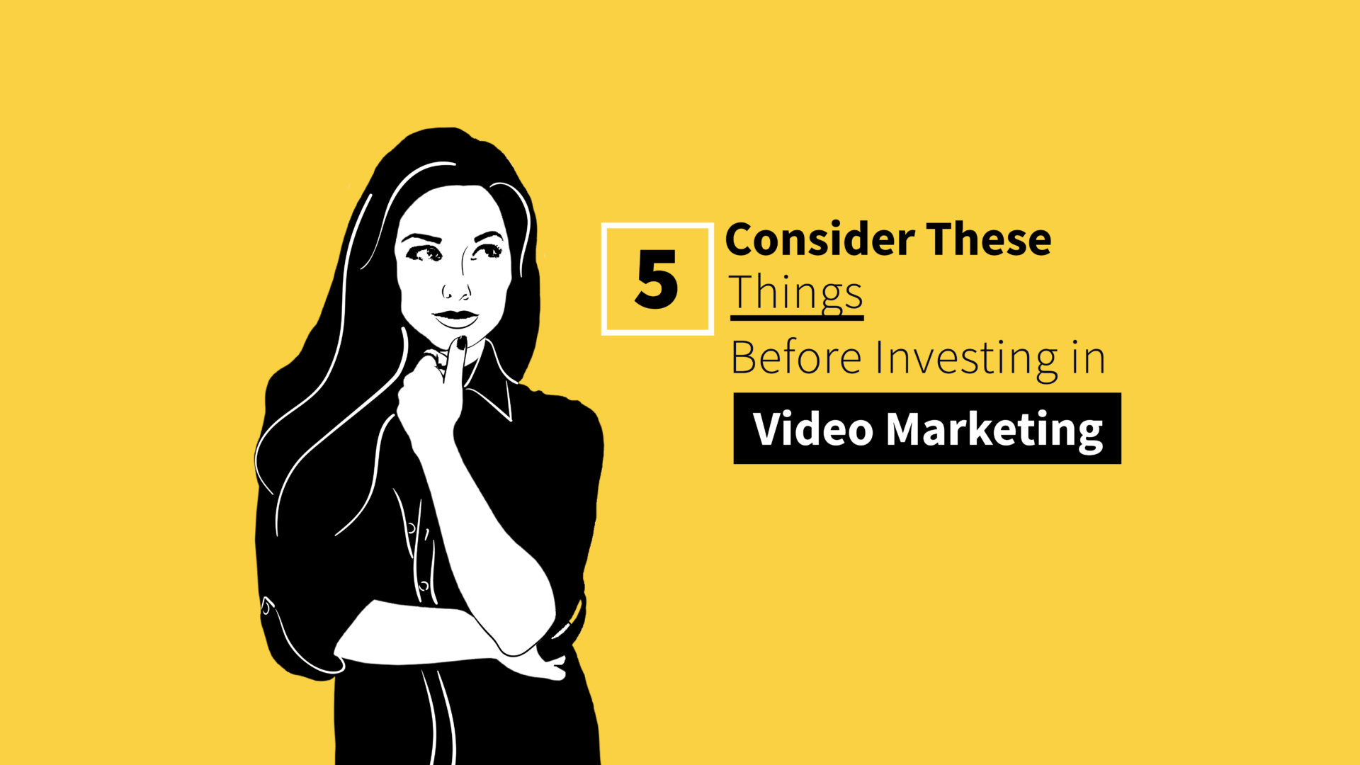 5 Things to Consider Before Investing in Video Marketing