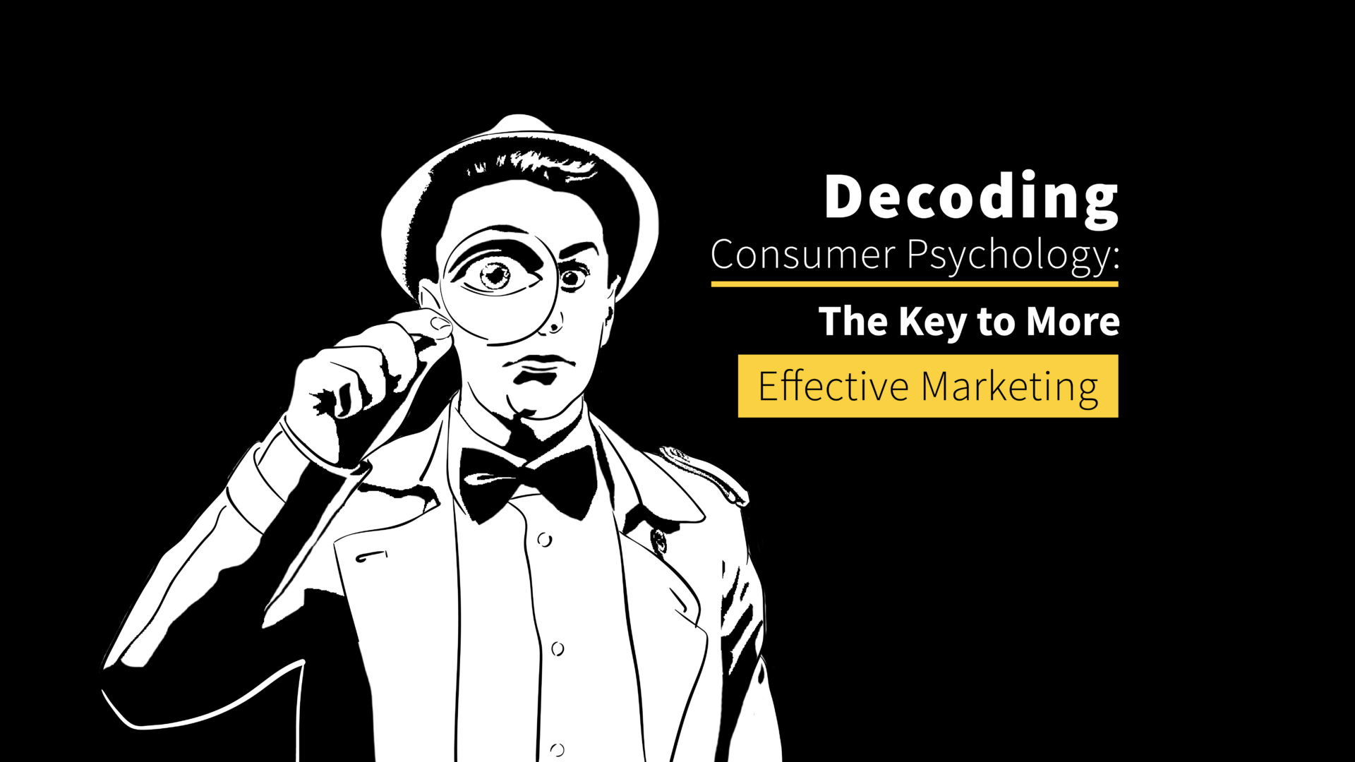 Decoding Consumer Psychology: The Key to More Effective Marketing