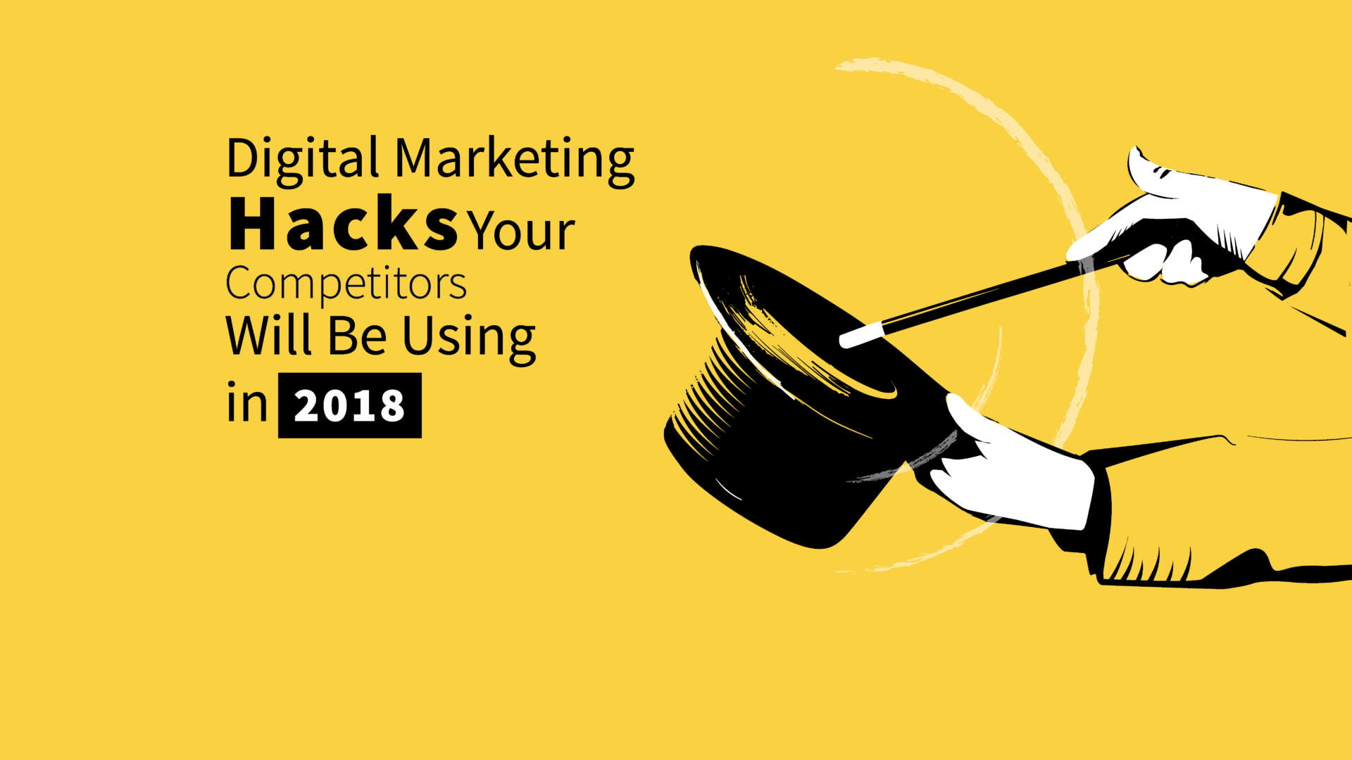 Digital Marketing Hacks Your Competitors Will Be Using in 2018