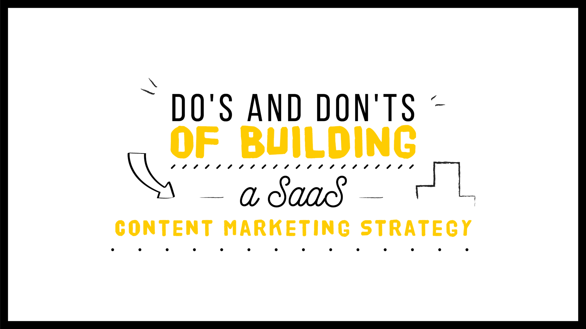 Do's and Don'ts of Building a SaaS Content Marketing Strategy