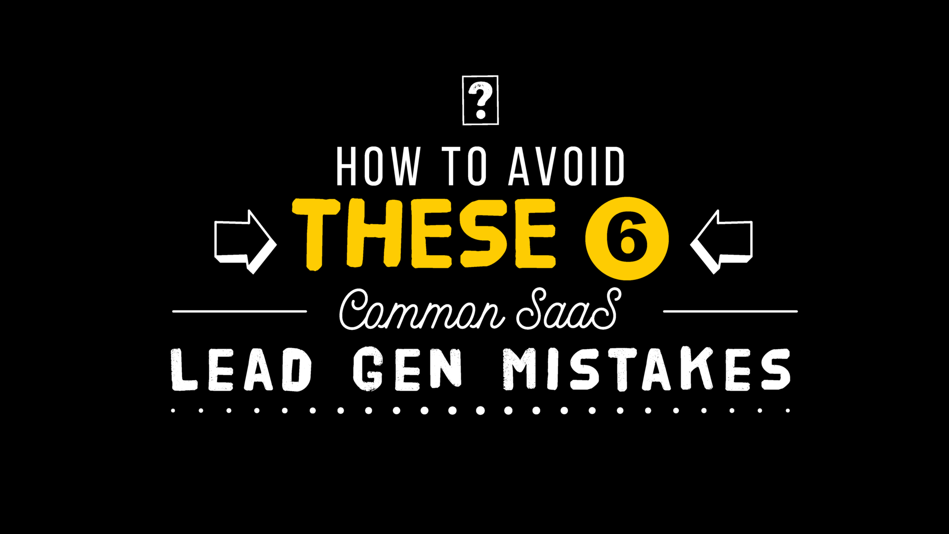 How to Avoid These 6 Common SaaS Lead Generation Mistakes