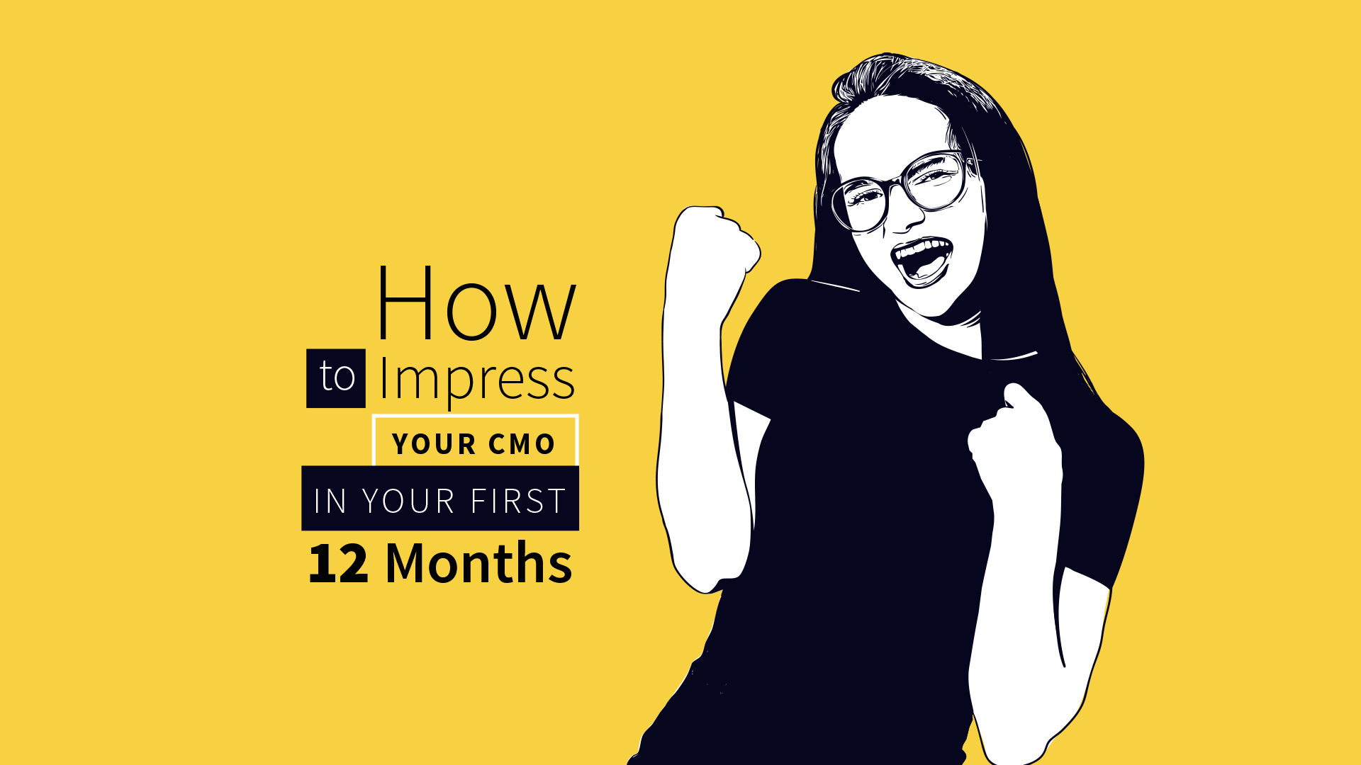 How to Impress Your CMO in the First 12 Months