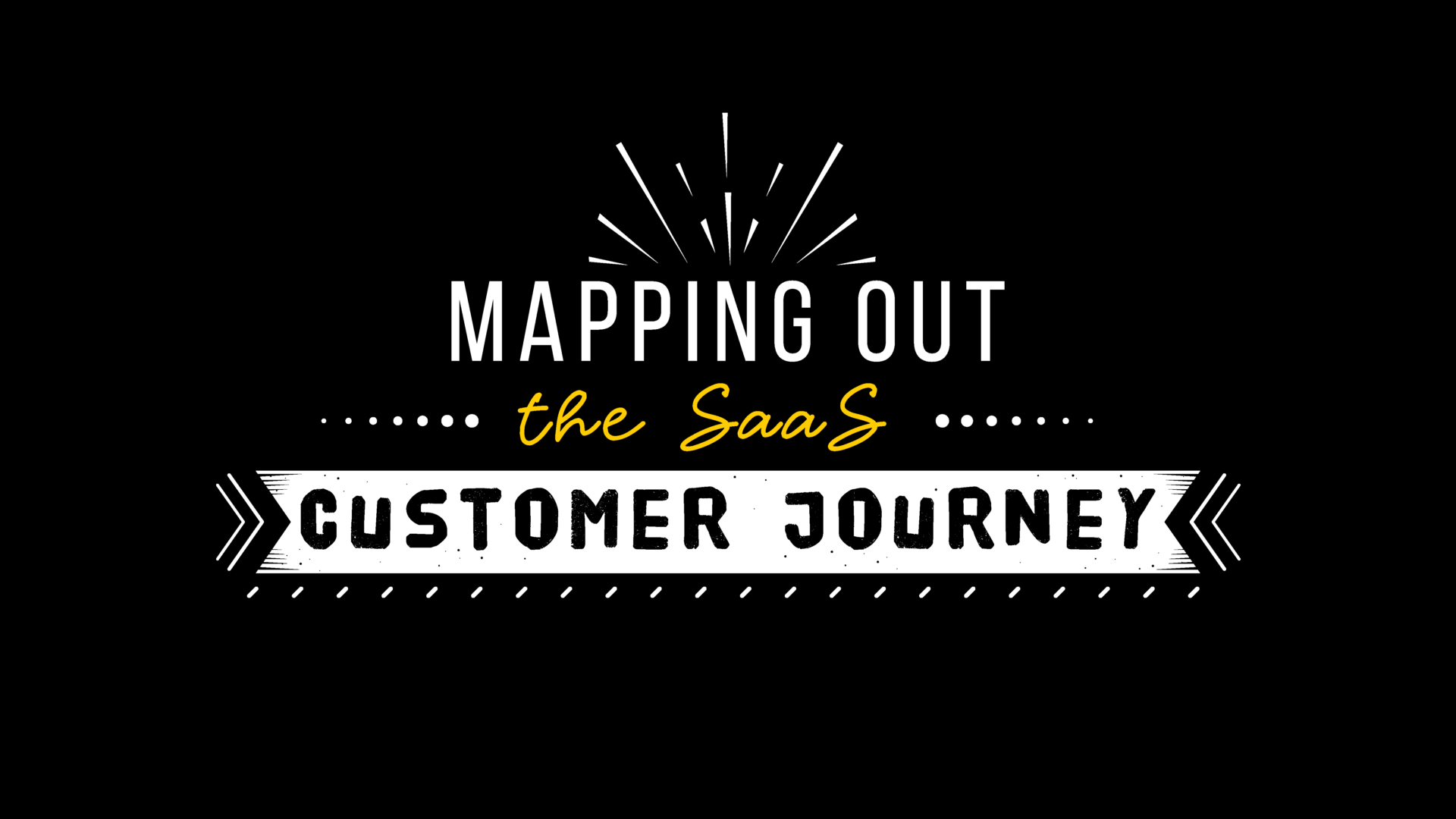 Mapping Out the SaaS Customer Journey