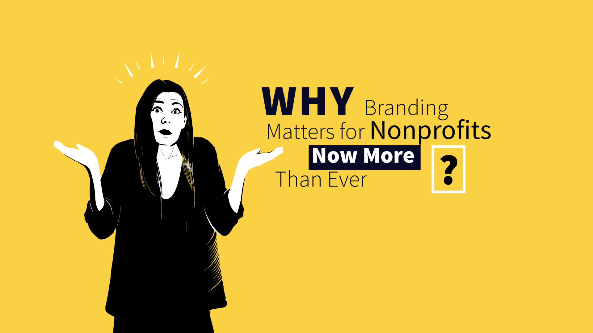 Why Branding for Nonprofits Matters Now More Than Ever