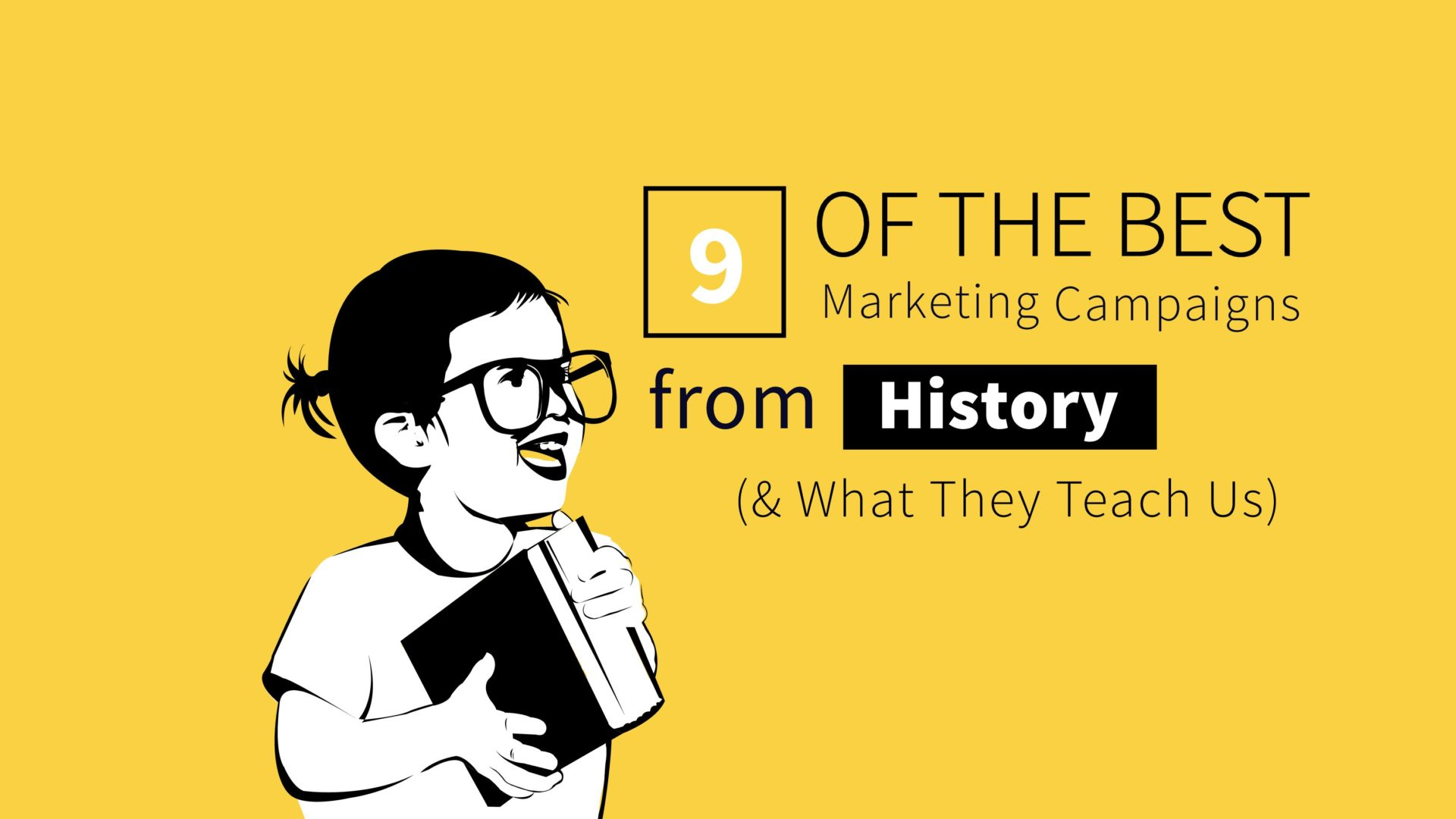 9 Of the Best Marketing Campaigns in History (And What They Teach Us)